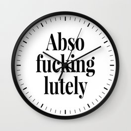 Abso Fucking Lutely Abso-fucking-lutely Absofuckinglutely Wall Clock