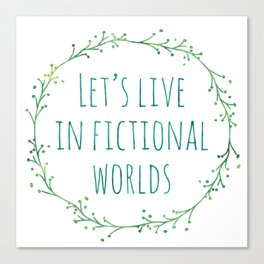 Let's Live in Fictional Worlds Canvas Print