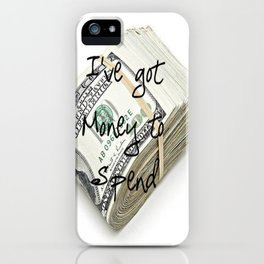 Money to Spend (Law of Attraction Affirmation) iPhone Case