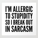 I'M ALLERGIC TO STUPIDITY, SO I BREAK OUT IN SARCASM by creativeangel