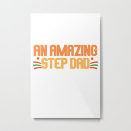 you're an amazing  step dad Metal Print