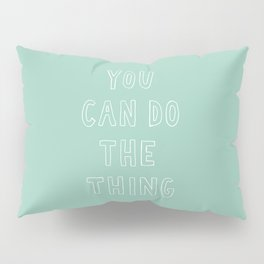 You Can Do The Thing Pillow Sham