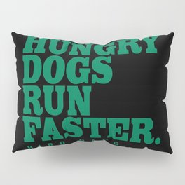 Hungry Dogs Run Faster Pillow Sham