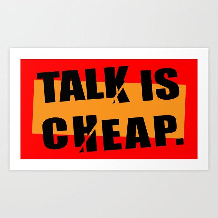 Talk is Cheap Art Print by epicnerd