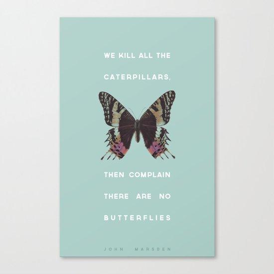 We Kill all the Caterpillars Canvas Print