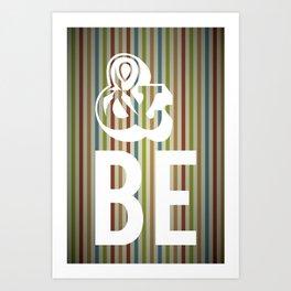 & Be. Art Print