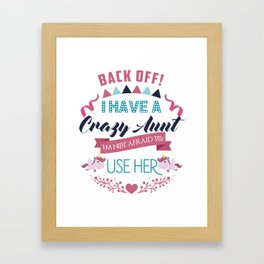 I Have a Crazy Aunt I'm Not Afraid to Use Her Funny Girl Tee Framed Art Print