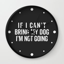 Bring My Dog Funny Quote Wall Clock