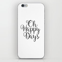 Oh Happy Days Printable Art Print iPhone Skin