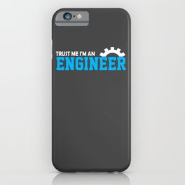 Trust Me I'm An Engineer iPhone Case