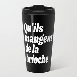 Qu'ils Mangent de la Brioche - Let Them Eat Cake (Black & White) Travel Mug