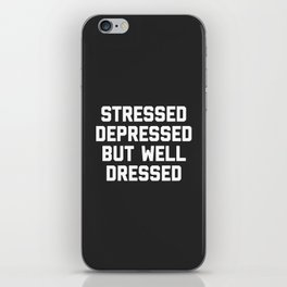 Stressed But Well Dressed Funny Quote iPhone Skin