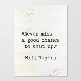 Never miss a good chance to shut up. Will Rogers quote-collage Canvas Print