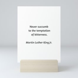 Martin Luther King Inspirational Quote - Never Succumb to the temptation of bitterness Mini Art Print
