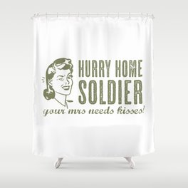 Hurry Home Soldier Shower Curtain