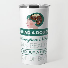If I had A Dollar Everytime I wished I was Reading I Could Buy A Heck Of A Lot Of Books Travel Mug