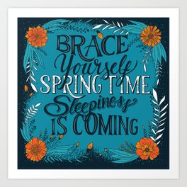 Brace yourself spring time sleepiness is coming, blue Art Print