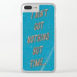 I ain't got nothing but time - A Hell Songbook Edition Clear iPhone Case