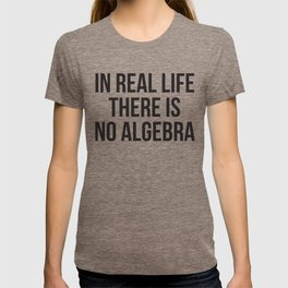 in real life there is NO algebra T-shirt