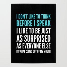 I DON'T LIKE TO THINK BEFORE I SPEAK (Black) Poster