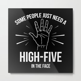 Some People Just Need A High-Five In The Face Metal Print