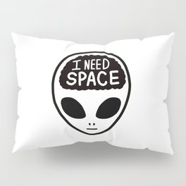 Alien with I Need Space Pillow Sham