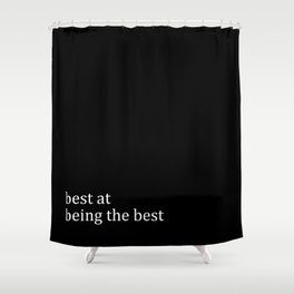 Best At Being The Best Shower Curtain