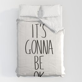 IT'S GONNA BE OK Comforters