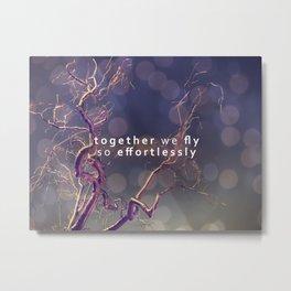 together we fly so effortlessly  Metal Print