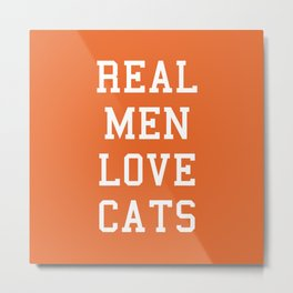 Real Men Love Cats Funny Quote Metal Print