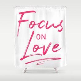Focus on Love Shower Curtain