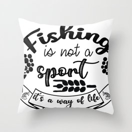 Fishing Is Not A Sport, It's A Way Of Life Throw Pillow