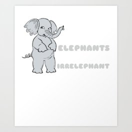 Anything Unrelated To Elephants Is Irrelephant Funny Elephant Pun Art Print