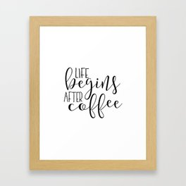Life Begins After Coffee,Funny Posters,Quote Prints,Coffee Sign,But Firs Coffee,Coffee Table,Good Mo Framed Art Print