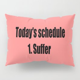 today suffer funny sarcastic quote Pillow Sham