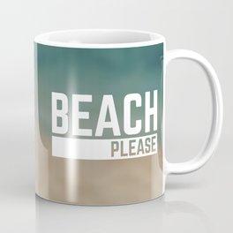 Beach Please Funny Quote Coffee Mug