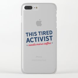 Tired Activist Needs Coffee! Clear iPhone Case