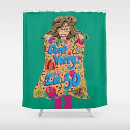 """""""Don't Worry, I'm 30"""". Shower Curtain"""