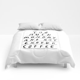 Too Much Monday and Not Enough Coffee black-white inspirational home kitchen wall decor poster Comforters