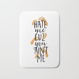 Hate Me Cuz You Aint Me Bath Mat