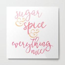 Sugar & Spice & Everything Nice Metal Print