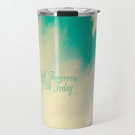 Light Tommorrow With Today Travel Mug