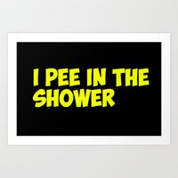 I pee in the shower Art Print