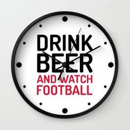 Drink Beer Watch Football Sports Quote Wall Clock