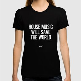 House Music Will Save The World (White Letters) T-shirt
