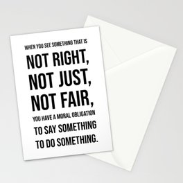 When you see  something that is  not right,  not just,  not fair Stationery Cards