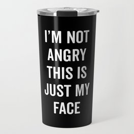 Angry Face Funny Quote Travel Mug