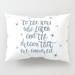 To the stars who listen and the dreams that are answered Pillow Sham