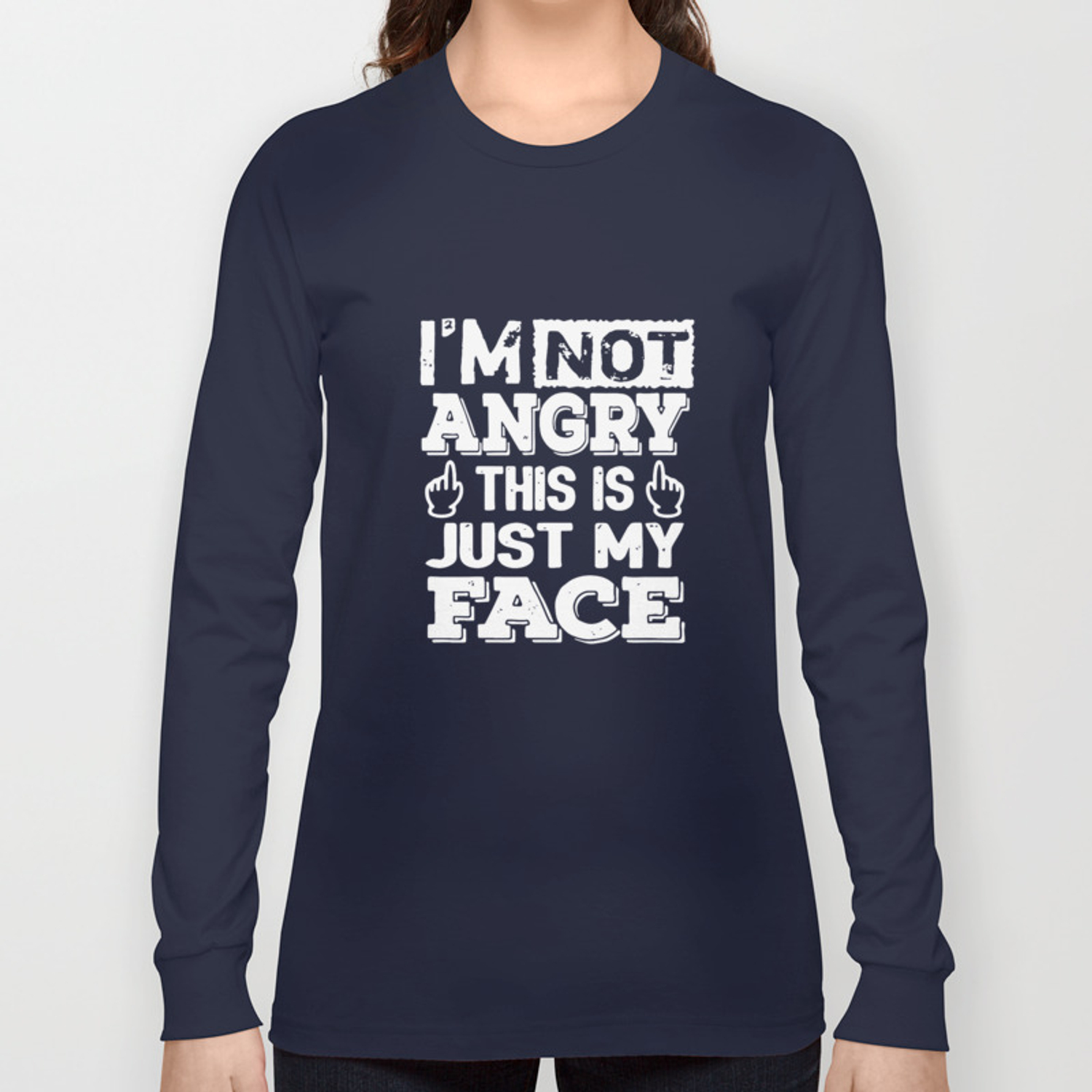 72f8bd1be I'm Not Angry This Is Just My Face Funny Sarcastic College Humor Teacher T- Shirts Long Sleeve T-shirt