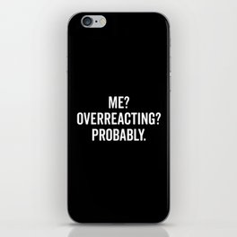 Overreacting Funny Quote iPhone Skin